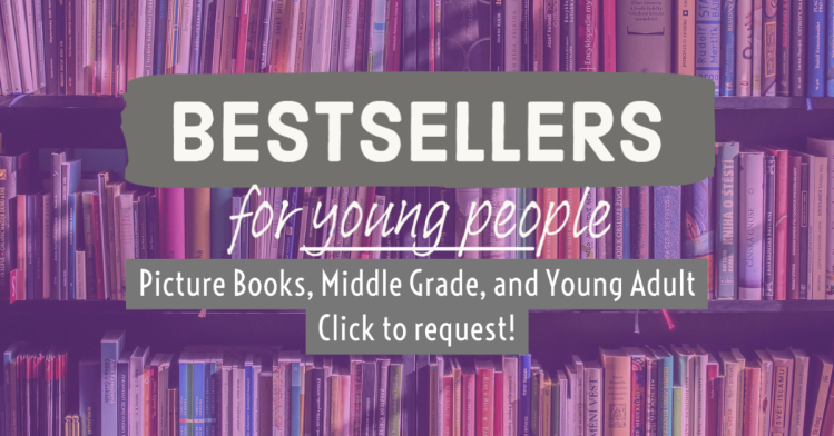Click here to request this week's most popular and bestselling kids and young adult books.
